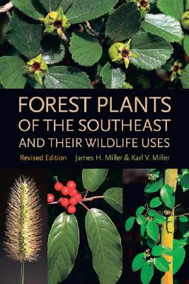 Forest Plants Of The Southeast And Their Wildlife Uses By Miller, James H./ Miller, Karl V./ Bodner, Ted (PHT)